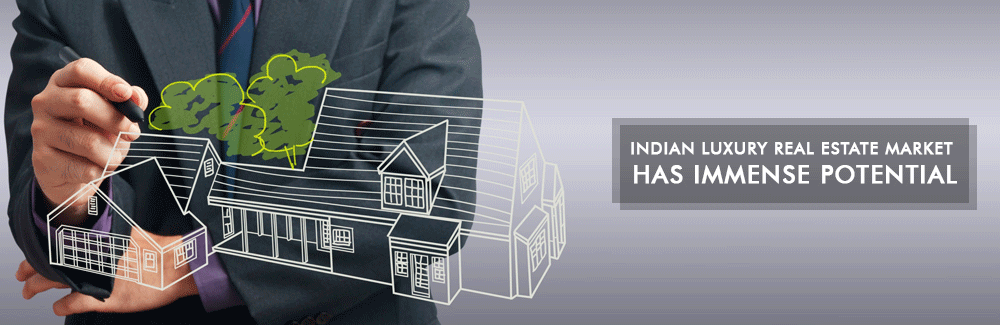 Indian luxury real estate market has immense potential